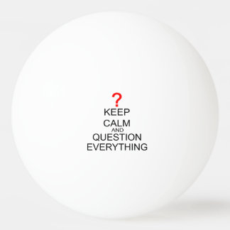 Keep Calm And Question Everything Ping Pong Ball