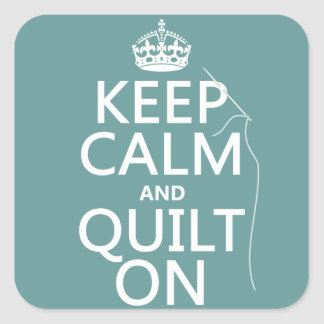 Keep Calm and Quilt On - available in all colours Square Sticker