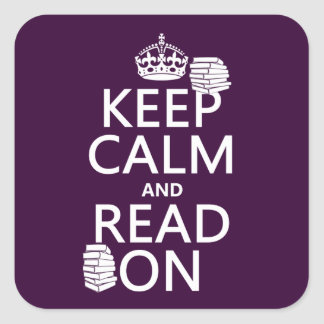 Keep Calm and Read On (in any color) Square Sticker