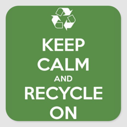 Keep Calm and Recycle On Green Square Stickers