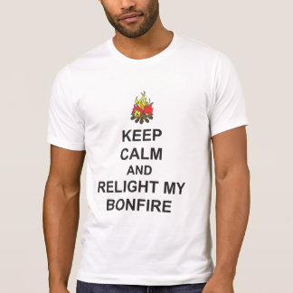 KEEP CALM and RELIGHT MY BONFIRE Bonfire Night tee