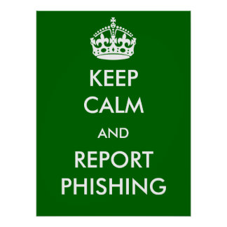Keep Calm and Report Phishing Poster