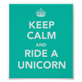 KEEP CALM AND RIDE A UNICORN POSTER