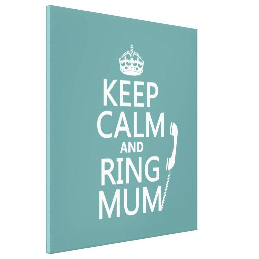 Keep Calm and Ring Mum - all colours Gallery Wrap Canvas