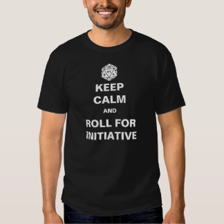 Keep Calm and Roll for Initiative Tshirts