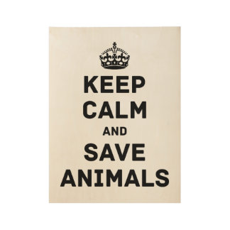 Keep calm and save animals wood poster