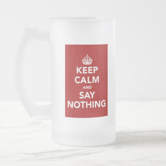 Keep Calm and Say Nothing Frosted Glass Beer Mug
