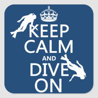 Keep Calm and (scuba) Dive On (in any colour) Square Sticker