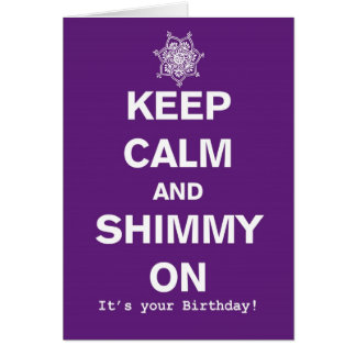 Keep Calm And Shimmy Bellydance Birthday Card