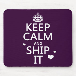 Keep Calm and Ship It (hearts) (in any color) Mouse Pad