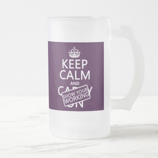 Keep Calm and Show Your Working (any color) Coffee Mugs