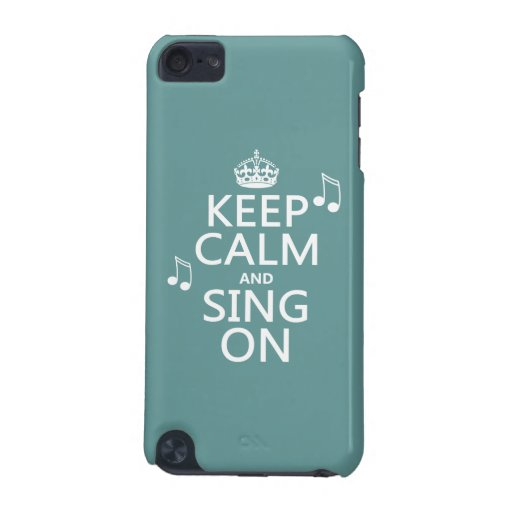 Keep Calm and Sing On - all colors iPod Touch (5th Generation) Case