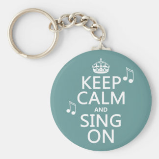 Keep Calm and Sing On - all colors Basic Round Button Key Ring