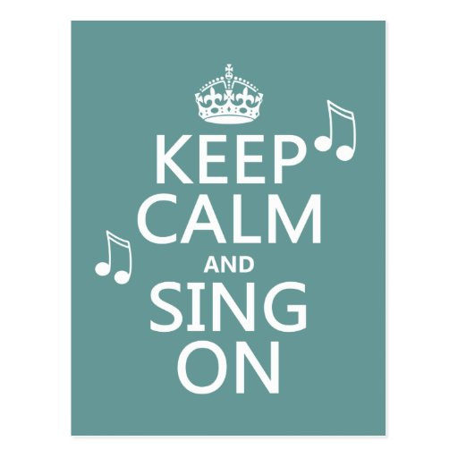 Keep Calm and Sing On - all colors Post Card