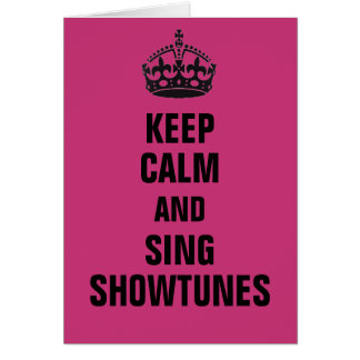 Keep Calm and Sing Showtunes Card