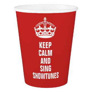 Keep Calm and Sing Showtunes Paper Cup