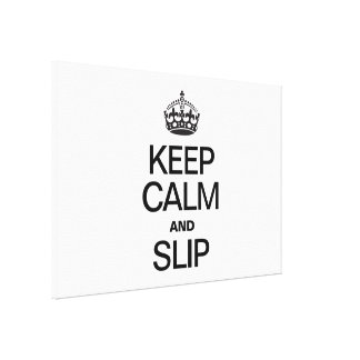 KEEP CALM AND SLIP STRETCHED CANVAS PRINTS