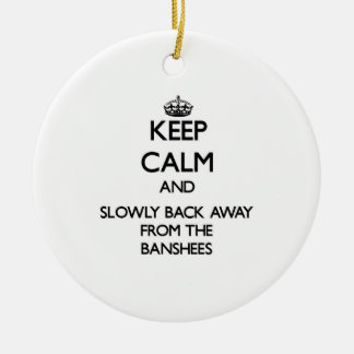 Keep calm and slowly back away from Banshees Ceramic Ornament
