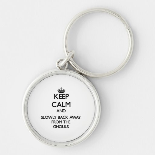 Keep calm and slowly back away from Ghouls Keychains