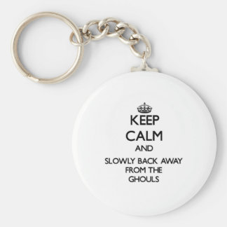 Keep calm and slowly back away from Ghouls Key Chains