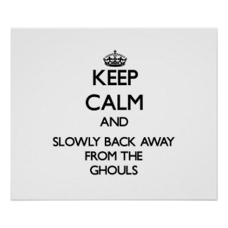 Keep calm and slowly back away from Ghouls Print