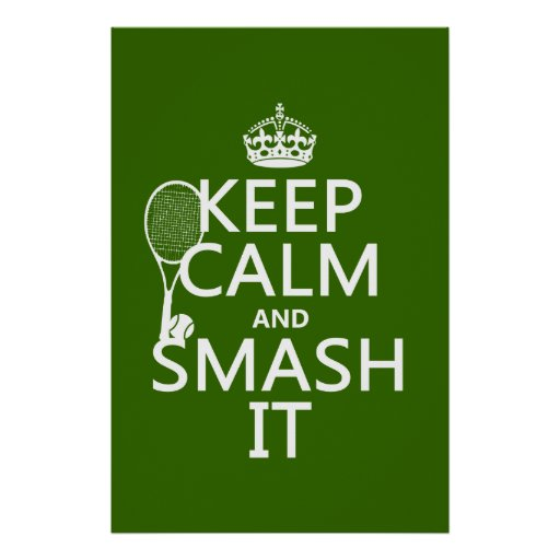 Keep Calm and Smash It (tennis)(any color) Print