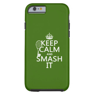 Keep Calm and Smash It (tennis)(any color) Tough iPhone 6 Case