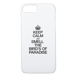 KEEP CALM AND SMELL THE BIRDS OF PARADISE iPhone 7 CASE