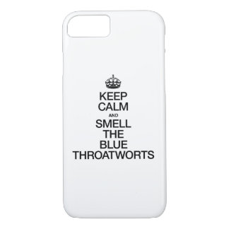 KEEP CALM AND SMELL THE BLUE THROATWORTS iPhone 7 CASE