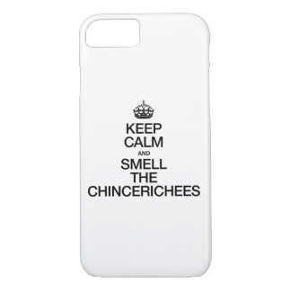 KEEP CALM AND SMELL THE CHINCERICHEES iPhone 7 CASE