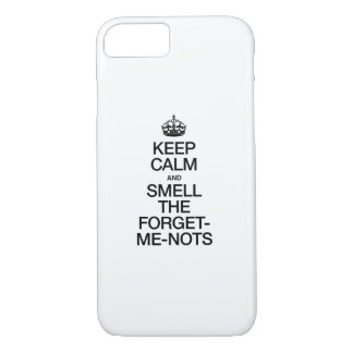KEEP CALM AND SMELL THE FORGET ME NOTS iPhone 7 CASE
