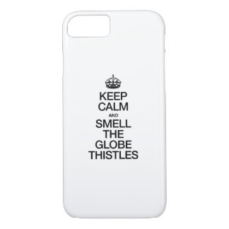 KEEP CALM AND SMELL THE GLOBE THISTLES iPhone 7 CASE