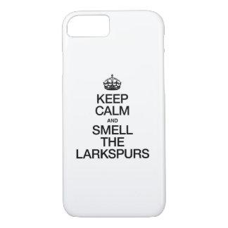KEEP CALM AND SMELL THE LARKSPURS iPhone 7 CASE