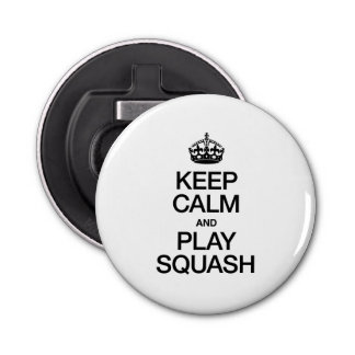 KEEP CALM AND SQUASH BOTTLE OPENER