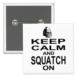 Keep Calm and Squatch On Pins