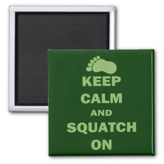 Keep Calm And Squatch On Square Magnet