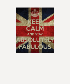 Keep Calm and stay Absolutely Fabulous T Shirts