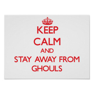 Keep calm and stay away from Ghouls Poster