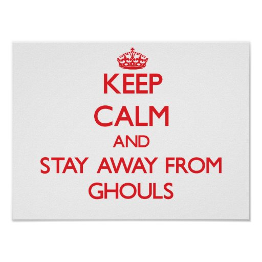 Keep calm and stay away from Ghouls Posters