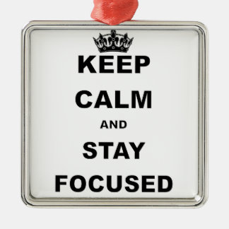 KEEP CALM AND STAY FOCUSED.png Silver-Colored Square Decoration