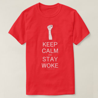 Keep Calm and Stay Woke T-Shirt