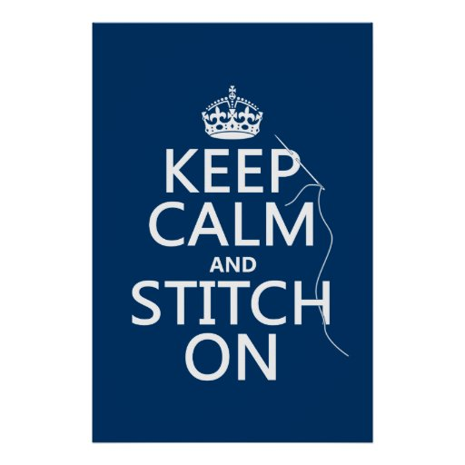 Keep Calm and Stitch On (all colors) Posters