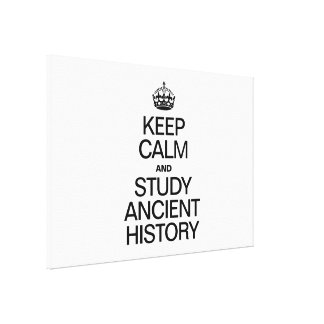 KEEP CALM AND STUDY ANCIENT HISTORY GALLERY WRAP CANVAS
