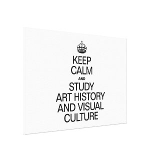 KEEP CALM AND STUDY ART HISTORY AND VISUAL CULTURE CANVAS PRINT
