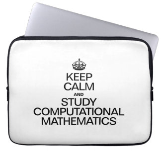 KEEP CALM AND STUDY COMPUTATIONAL MATHEMATICS LAPTOP COMPUTER SLEEVES