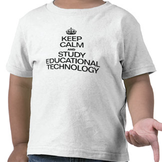 KEEP CALM AND STUDY EDUCATIONAL TECHNOLOGY TEES