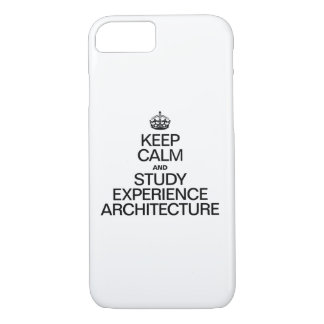 KEEP CALM AND STUDY EXPERIENCE ARCHITECTURE iPhone 7 CASE
