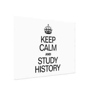 KEEP CALM AND STUDY HISTORY GALLERY WRAPPED CANVAS