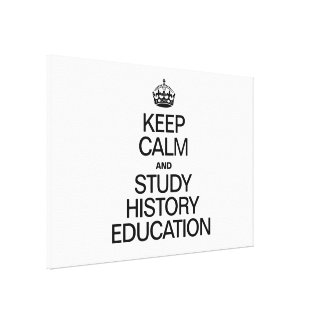 KEEP CALM AND STUDY HISTORY EDUCATION STRETCHED CANVAS PRINT