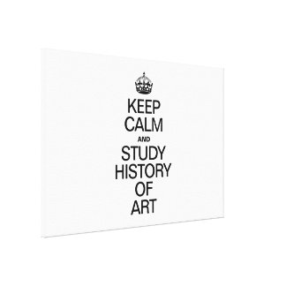 KEEP CALM AND STUDY HISTORY OF ART CANVAS PRINTS